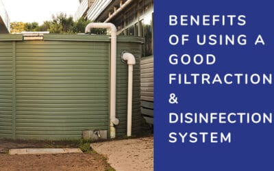 The benefits of using a good filtration system and disinfection for your rainwater tank